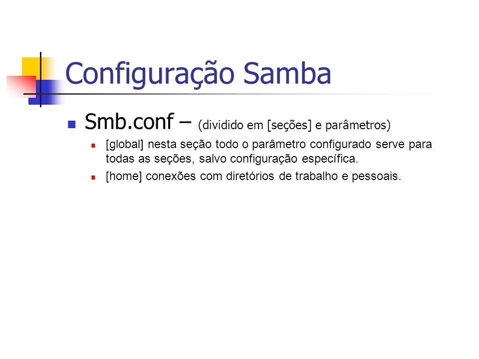 Configuração Samba Smb.conf – (dividido em [seções] e parâmetros)